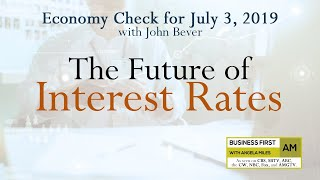 Economy Check July 3, 2019: The Future of Interest Rates