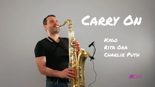 Kygo, Rita Ora, Charlie Puth - Carry On (Saxophone Cover by JK Sax)