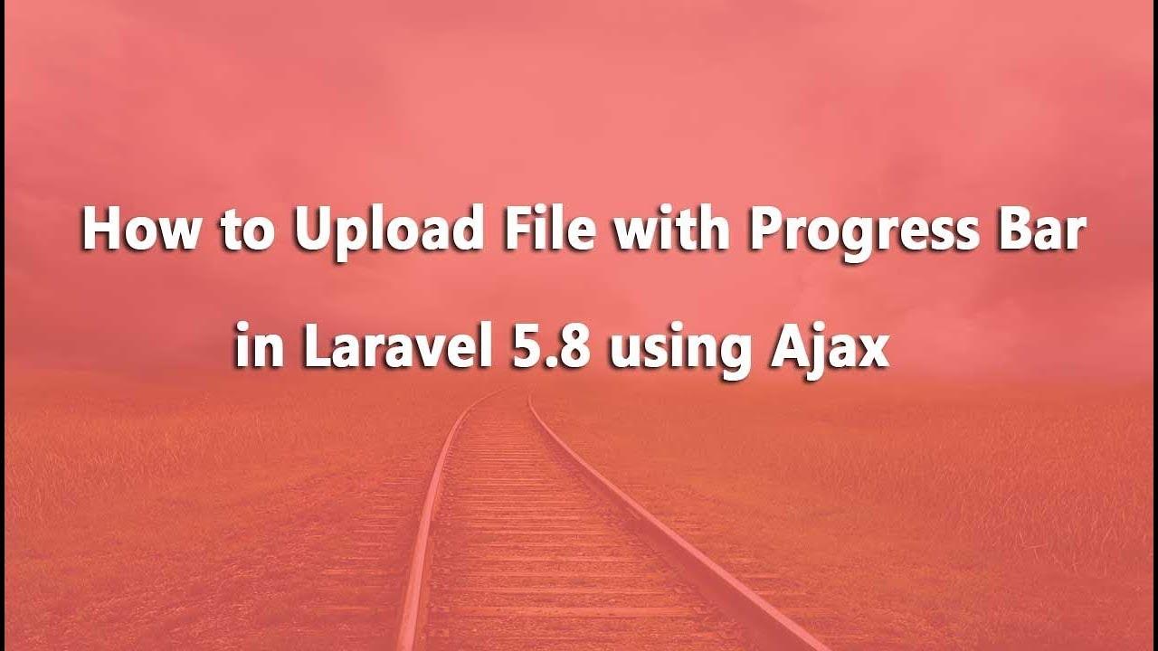 Laravel 5 8 Tutorial - File Upload with Progress Bar using Ajax