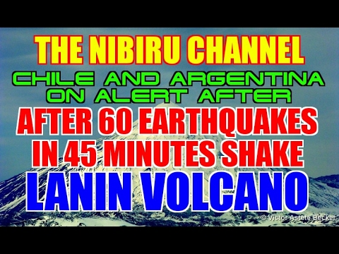 LANIN VOLCANO..60 EARTHQUAKES IN 45 MINUTES CAUSES ALERT!