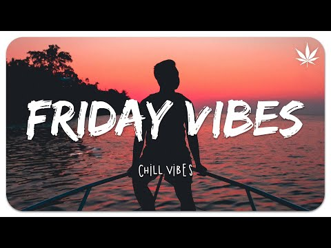 Friday Feeling 🌴 Chill Vibes - Chill out music mix playlist