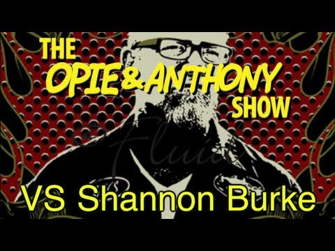 Opie & Anthony: Vs Shannon Burke (03/02-03/04/05, 05/04-05/05/09)