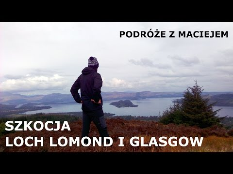 Glasgow i Loch Lomond - Szkocja | Glasgow and Loch Lomond - Scotland