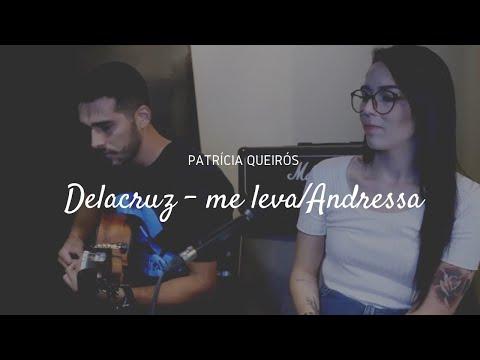 Delacruz – me leva/Andressa (Patrícia Queirós cover)