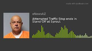 Attempted Traffic Stop ends in Stand-Off at Sprout