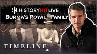 The Fall of Burmas Royal Family with Alex Bescoby  History Hit LIVE on Timeline