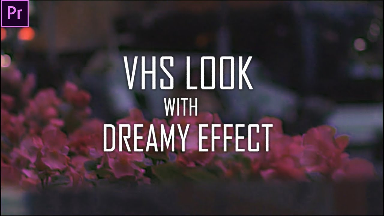 Retro VHS Look with Dreamy Effect - Adobe Premiere Pro