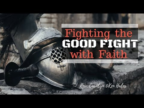 "October 15, 2017's sermon by Rev. Carolyn & Ken Hales on ""Fighting the Good Fight with Faith"""