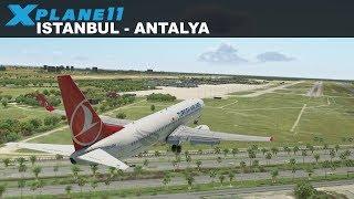 X-Plane 11 | ISTANBUL (LTFM) ANTALYA (LTAI) | B737 | TURKISH AIRLINES | FLIGHT TK2418
