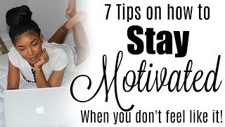 How to STAY MOTIVATED - 7 Tips! | Brittany Daniel