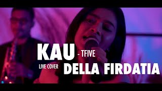 Kau - Tfive Live Cover Della Firdatia