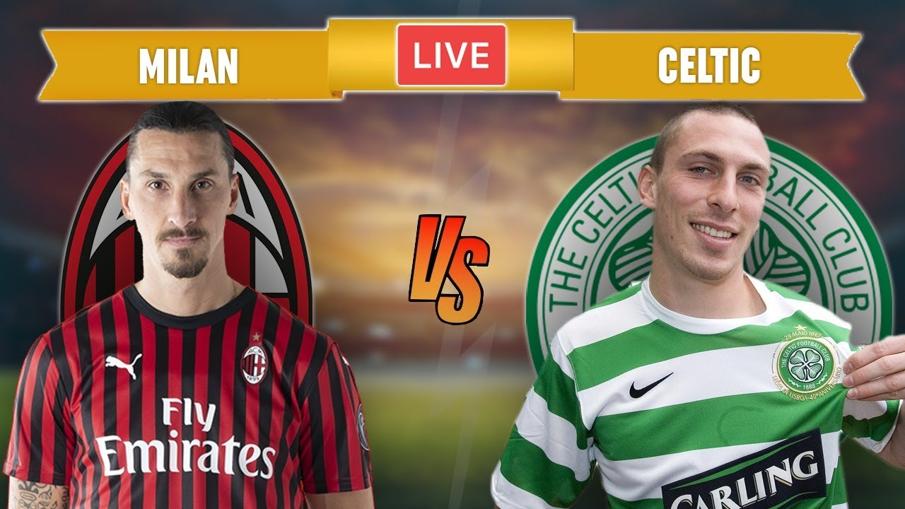 MILAN vs CELTIC - LIVE STREAMING - Europa League - Football Match