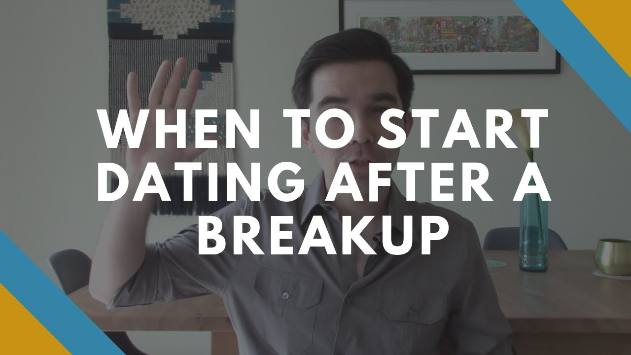 How to start dating after breakup