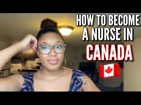 HOW TO BECOME A NURSE IN CANADA|HOW CAN FOREIGN EDUCATED NURSES AND STUDENTS COME TO CANADA