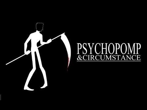 Pyschopomp & Circumstance