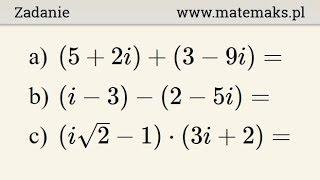Dodawanie i mnożenie liczb zespolonych - proste przykłady
