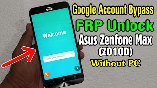 Asus Zenfone Max Z010D FRP Unlock or Google Account Bypass Easy Trick Without PC