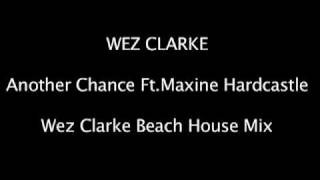 Wez Clarke Feat. Maxine Hard Castle - Another Chance (Wez