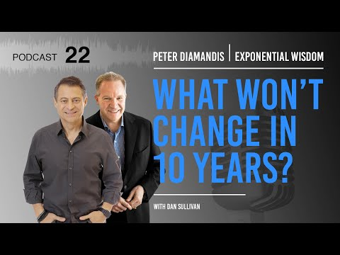Exponential Wisdom Episode 22: What WON'T Change in 10 Years?