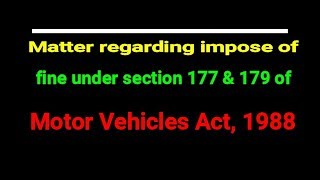 Motor Vehicles Act, 1988 impose of fine under section 177 & 179.