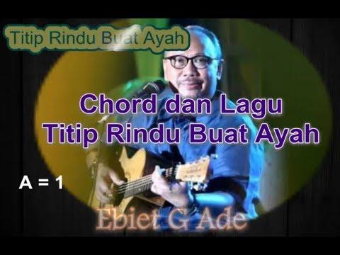 Chord Ebiet G Ade Titip Rindu Buat Ayah Kord Gitar Ebiet Lagu dan Lirik