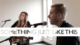 Something Just Like This - Chainsmokers + Coldplay (Jonah Baker & Haley Klinkhammer COVER)