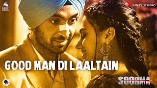 Good Man Di Laaltain (Video Song) | Soorma
