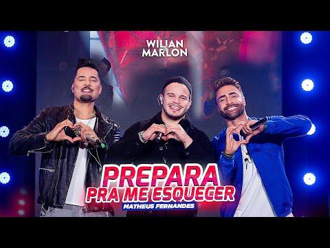 Wilian e Marlon, Matheus Fernandes – Prepara Pra Me Esquecer