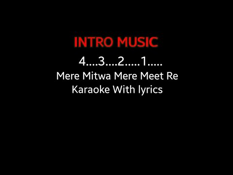 Mere Mitwa Mere Meet Re- Karaoke With Lyrics