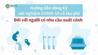 (HCDC) Hướng dẫn đăng ký xét nghiệm có thu phí COVID-19 ĐỐI VỚI NGƯỜI CÓ NHU CẦU XUẤT CẢNH