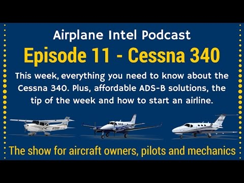 Ep. 011 - The Cessna 340 + More