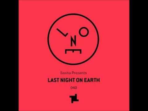 Sasha - Last Night On Earth 040 - August 2018