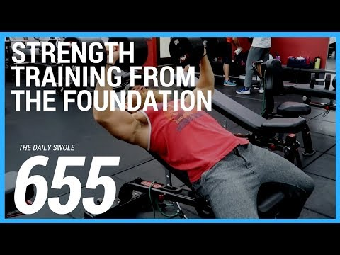 Strength Training From The Foundation | Daily Swole 655