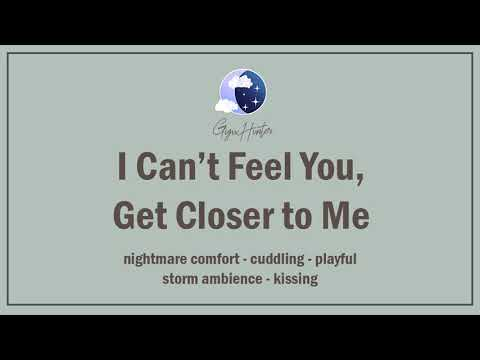 I Can't Feel You, Get Closer to Me [Nightmare Comfort] [Cuddling] [Playful] [F4A] ASMR Roleplay
