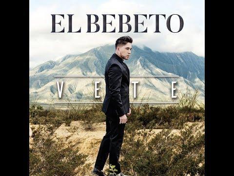 El Bebeto  Vete (Single 2019) (Link Para descargar)