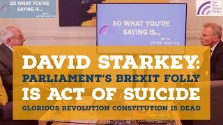 DAVID STARKEY: Parliament May Commit Suicide with Brexit folly. How & Why has Brexit got us here?