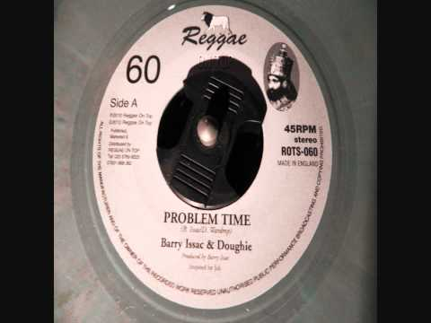 Barry Issac & Doughie - Problem Time + dub