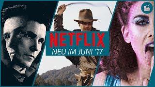 Neu auf netflix im juni 2017   die besten filme und serien