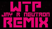 WTP (NEUTRON REMIX)