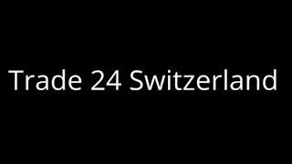 """Trade 24 Switzerland"" - ""Trade24"" - ""Trade 24"" - ""Trade-24"""
