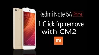 Redmi Note 5A prime frp Remove with cm2 Dongle 1 Click 100% Work
