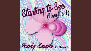 Starting to See (How Do I) (feat. Esther Attia)