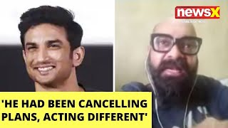Sushant Singh Rajput's Friend: He was cancelling interviews, acting different | NewsX