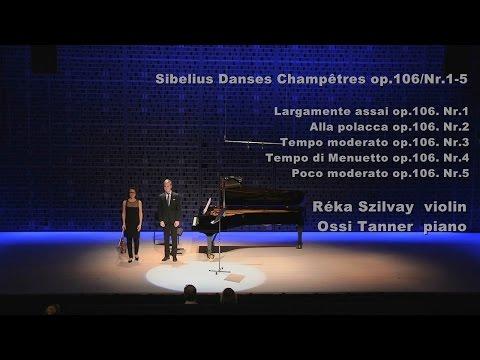 Réka Szilvay - Sibelius Danses Champêtres op. 106, Nr. 1-5