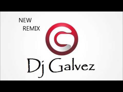 Dj Galvez New Remix