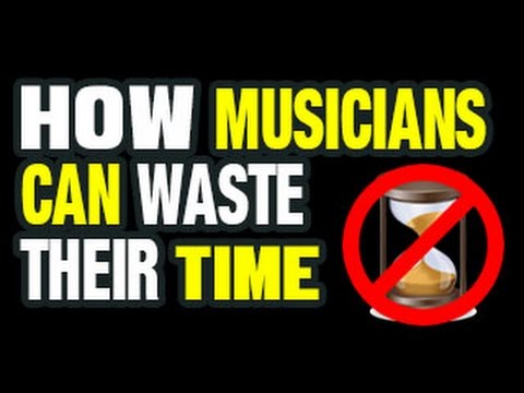MUSICIANS - Never Waste Your Time with These
