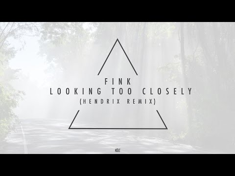 Fink - Looking Too Closely (Hendrix Remix)