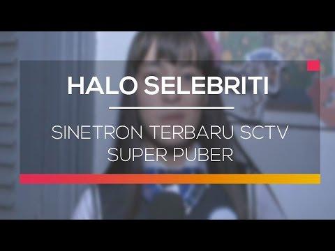 Super Puber Sinetron Terbaru SCTV - Halo Selebriti