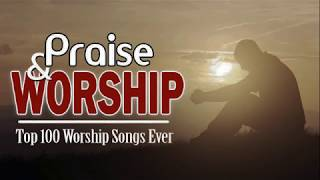 Best Praise and Worship Songs 2018 - Top 100 Christian Worship Songs 2018 Collection