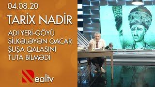 Tarix Nadir: Adı yeri-göyü silkələyən Qacar Şuşa qalasını tuta bilmədi (04.08.2020)